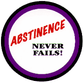"Abstinence Never Fails - 3"" Button"