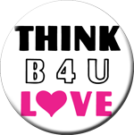 THINK B4U LOVE - Button