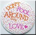 DON'T FOOL AROUND WITH LOVE-Button