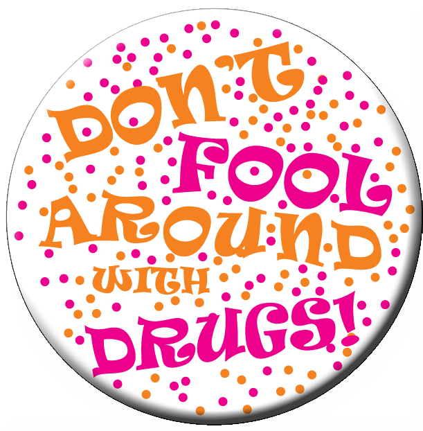"""DON'T FOOL AROUND WITH DRUGS!"" - Button"